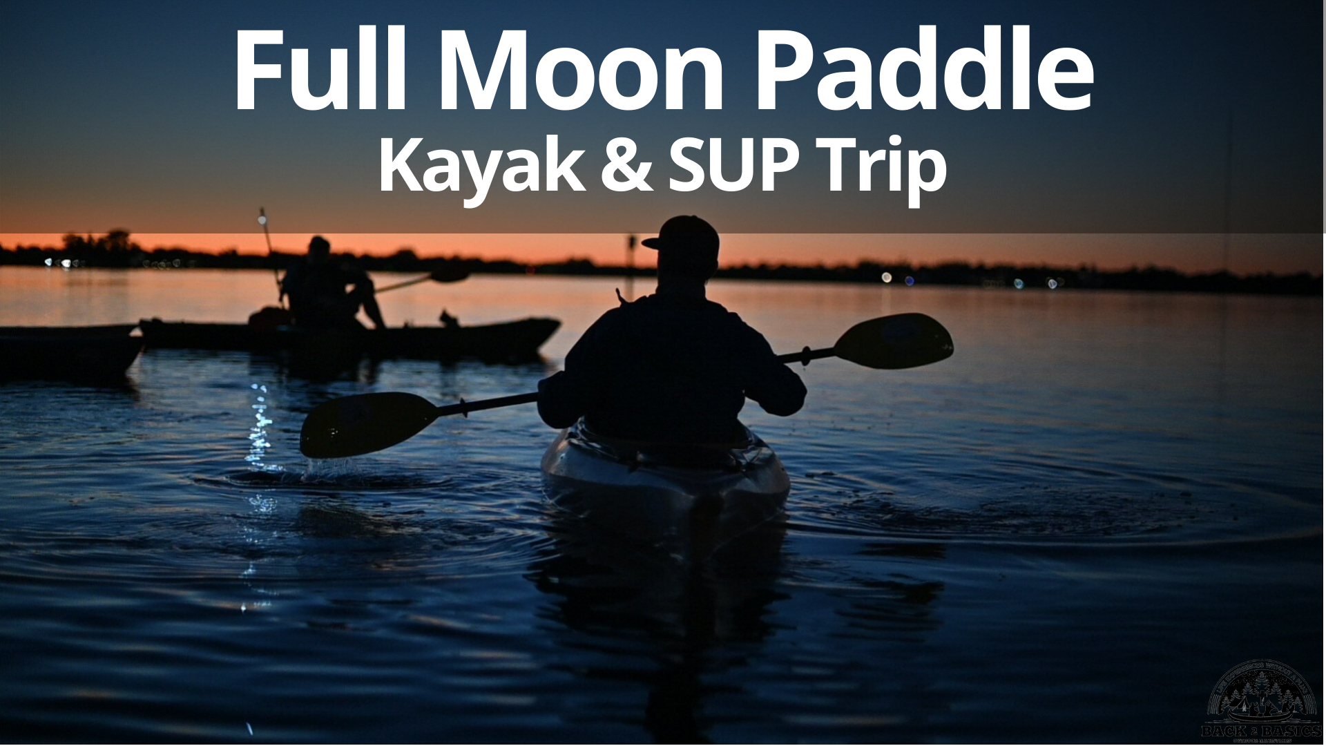 full moon paddle, back2basics outdoor ministries