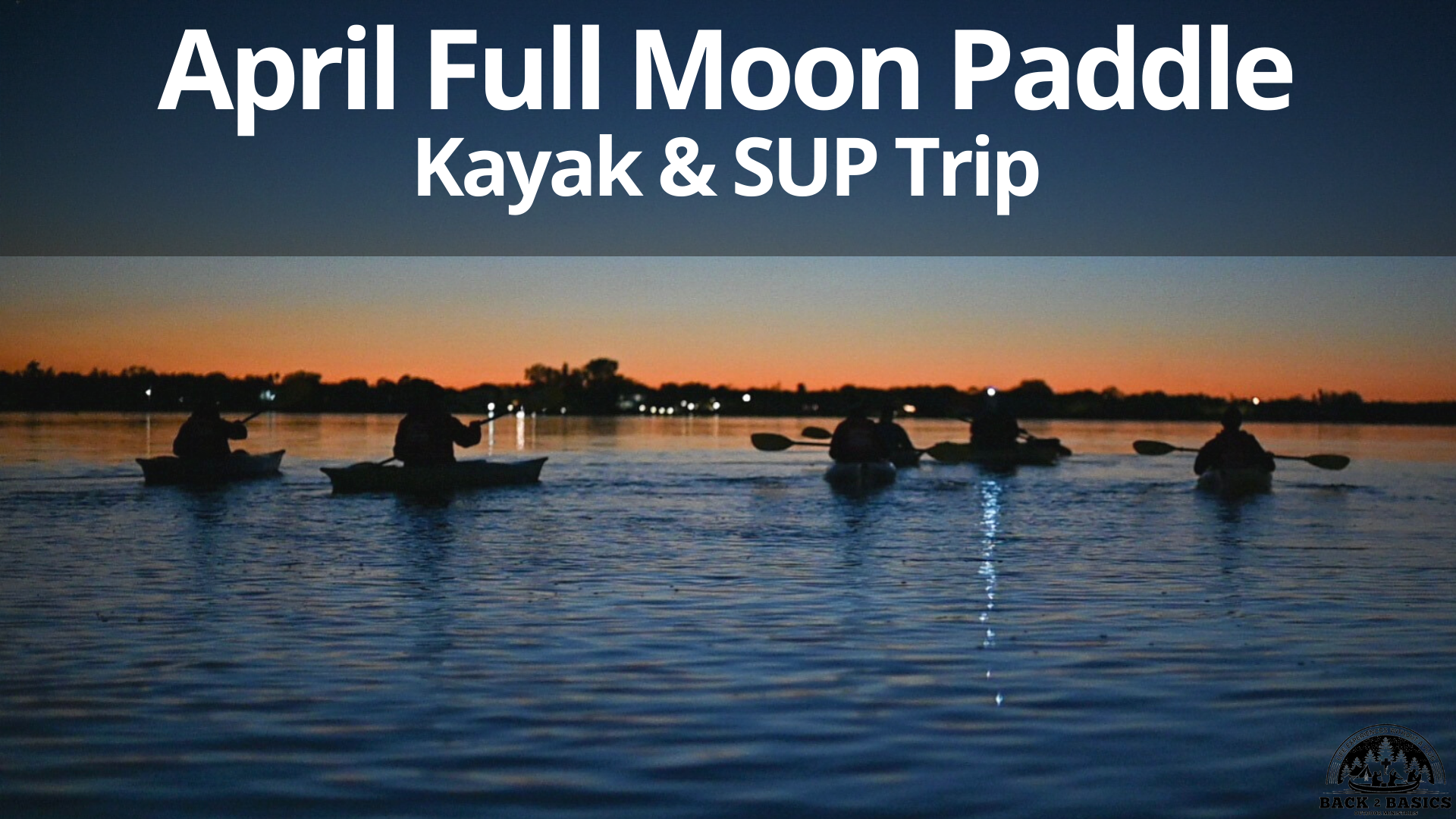 april full moon paddle, back2basics outdoor ministries
