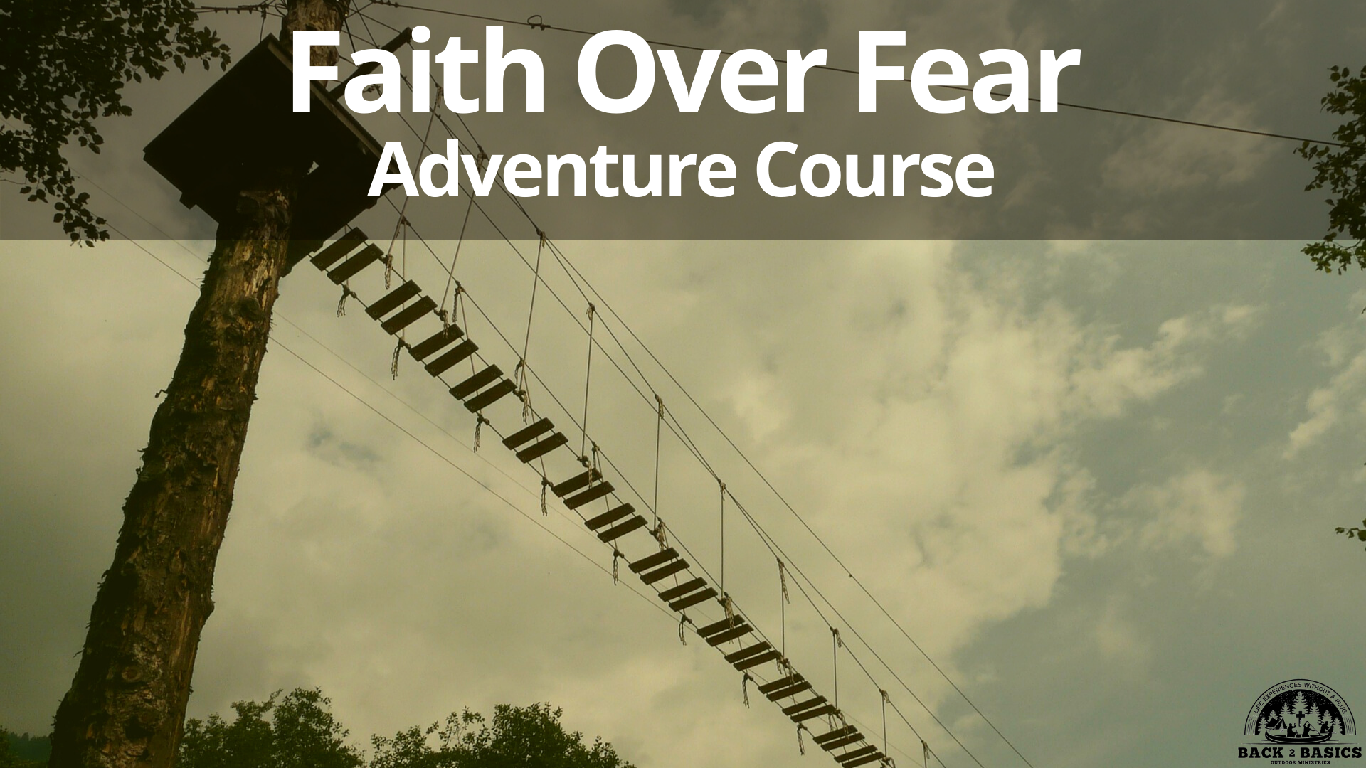 faith over fear adventure course, back2basics outdoor ministries