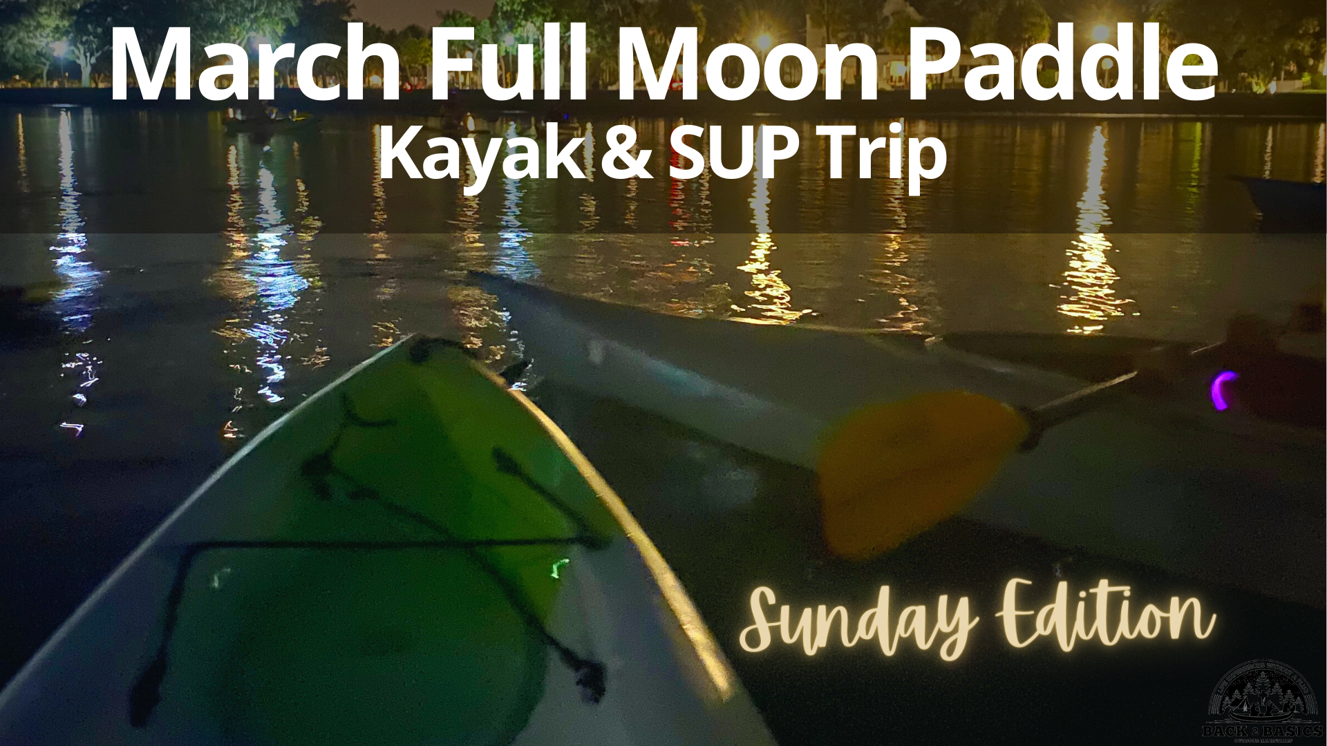 march full moon paddle adventure sunday edition, back2basics outdoor ministries