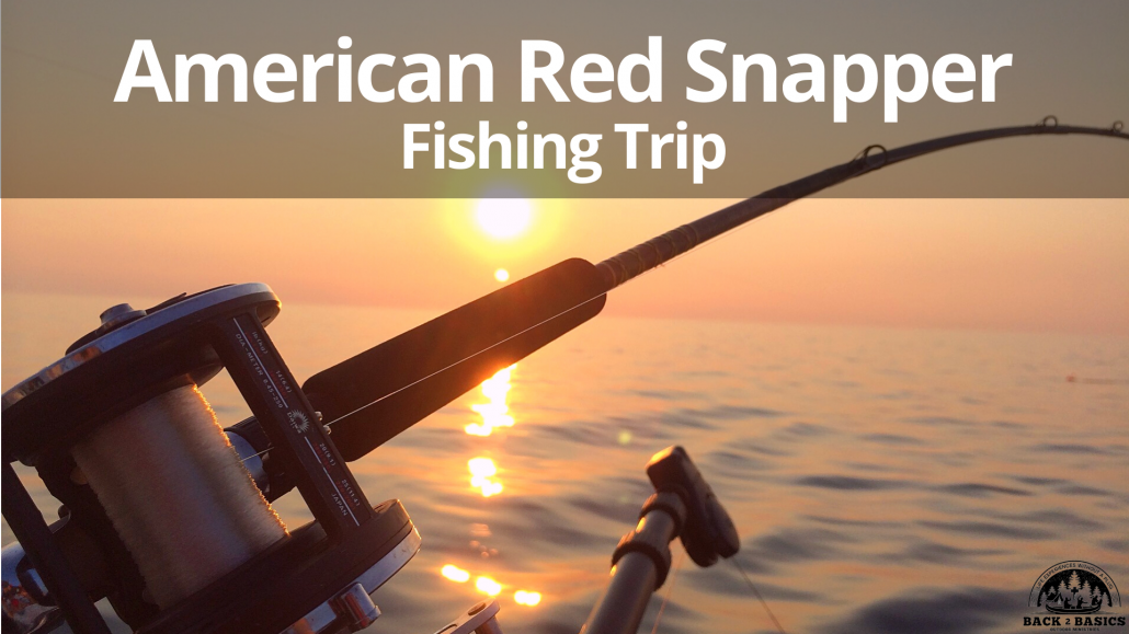 american red snapper off shore fishing adventure, back2basics outdoor ministries