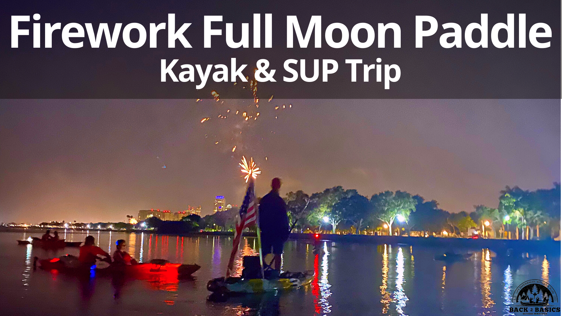 firework full moon paddle adventure, 4th of july paddle, back2basics outdoor ministries